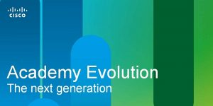 Cisco Academy Evolution