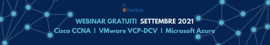 Webinar Gratuiti Cisco, VMware, Microsoft Azure a Settembre 2021 offerti da eForHum